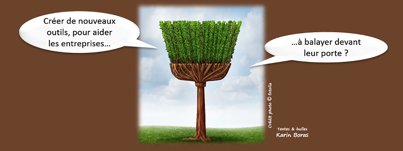 Créer de nouveaux outils, pour aider les entreprises à balayer devant leur porte ?