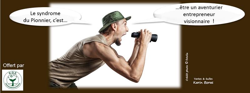 Le syndrome du Pionnier, c'est...être un aventurier entrepreneur visionnaire !
