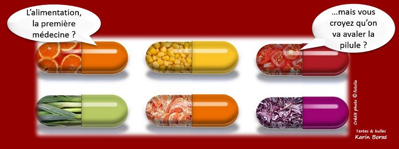 L'alimentation, la première médecine ? ...mais vous croyez qu'on va avaler la pilule ?