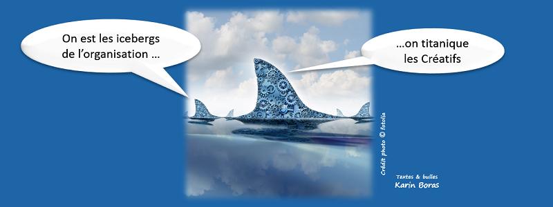 On est les icebergs de l'organisation, on titanique les Créatifs