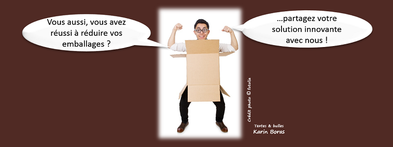 Vous aussi vous avez réussi à réduire vos emballages ? partagez votre solution innovante avec nous !
