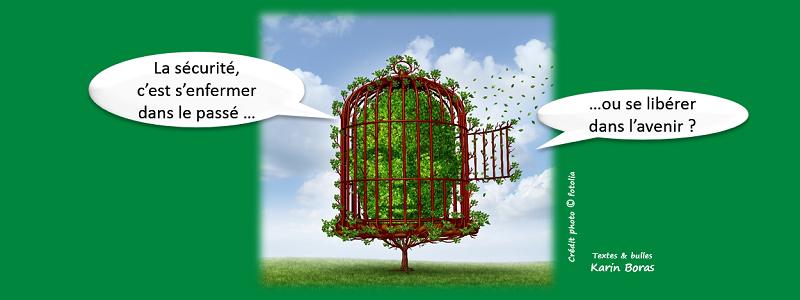 La sécurité, c'est s'enfermer dans le passé ou se libérer dans l'avenir ?