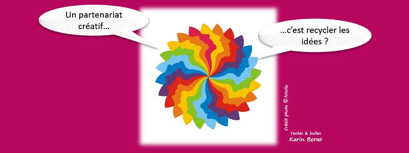Un partenariat créatif, c'est recycler les idées ?