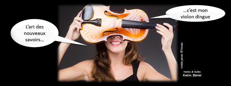 L'art des nouveaux savoirs, c'est mon violon dingue